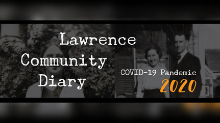 Lawrence Community Diary - COVID-19 Pandemic 2020   Diario comunitario de Lawrence - COVID-19 Pandemia 2020