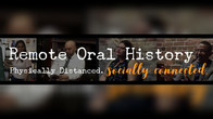 Remote Oral History: Physically Distanced. Socially Connected. | Historia oral remota: Distanciados físicamente. Conectados socialmente.