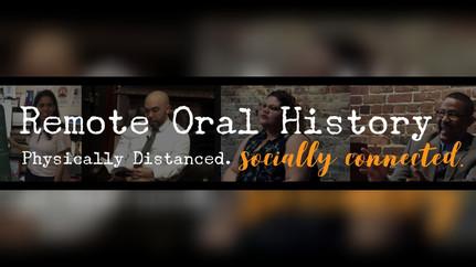 Remote Oral History: Physically Distanced. Socially Connected.   Historia oral remota: Distanciados físicamente. Conectados socialmente.