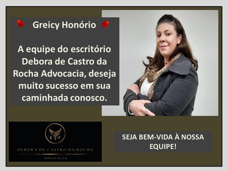 BOAS-VINDAS PARA GREICY HONÓRIO NOVA COLABORADORA DO ESCRITÓRIO DEBORA DE CASTRO DA ROCHA ADVOCACIA