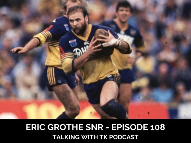 Episode 108 - Eric Grothe Snr