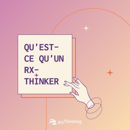 Qu'est-ce qu'un RX-Thinker ?