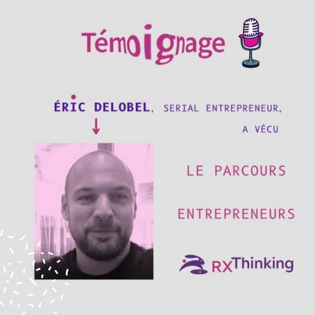 Le témoignage d'Eric Delobel, serial entrepreneur