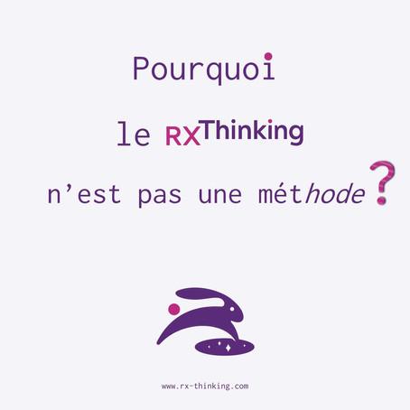 Pourquoi le RX-THINKING n'est pas une méthode ?