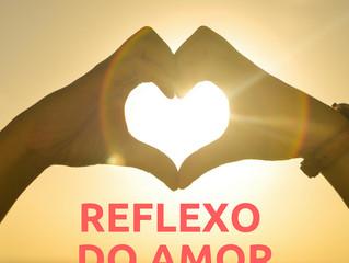 24 de julho -  Reflexo do amor