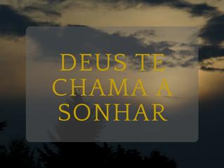 30 de Maio - Deus te chama a sonhar
