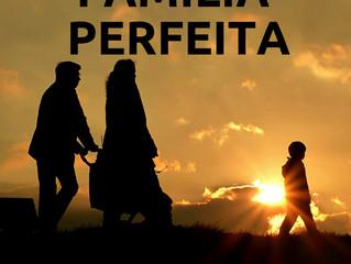 22 de julho - Família perfeita