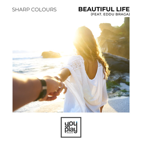 Sharp Colours - Beautiful Life (feat. Eddu Braga)