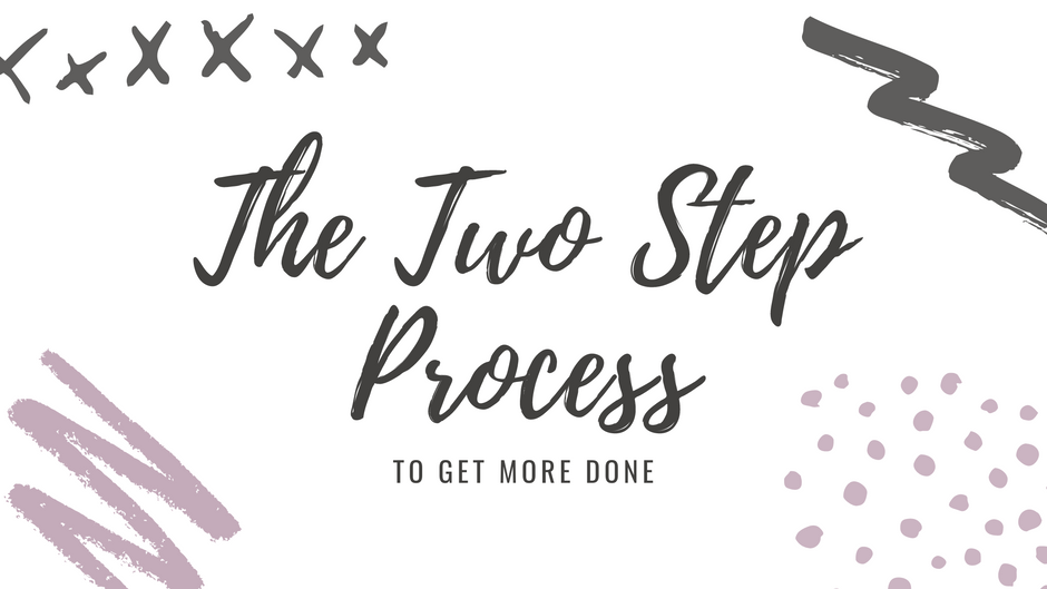The Two-Step Process To Get More Done