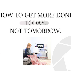 How To Get More Done Today Not Tomorrow