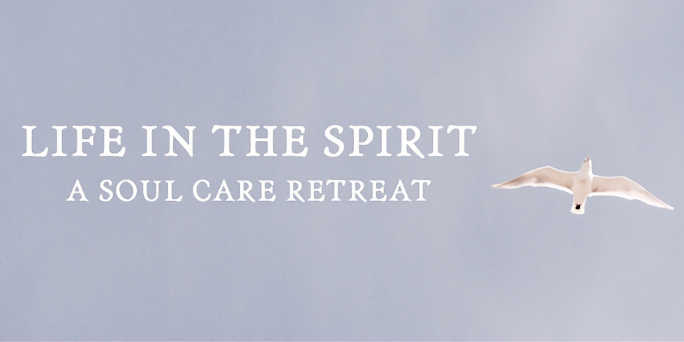 Soul Care Retreat - Life in The Spirit