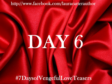 Day 6: 7 Days of Vengeful Love Teasers