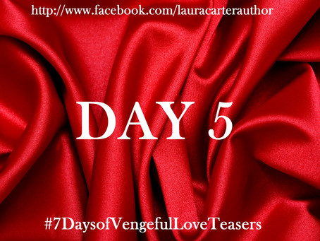 Day 5: 7 Days of Vengeful Love Teasers