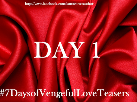Day 1: 7 Days of Vengeful Love Teasers