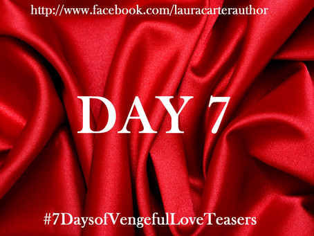 Day 7: 7 Days of Vengeful Love Teasers
