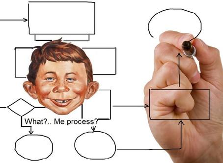What? Me Process?...