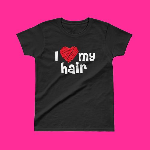I Love My Hair Ladies T-Shirt