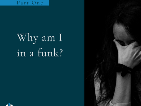 Why am I in a funk (part 1)?