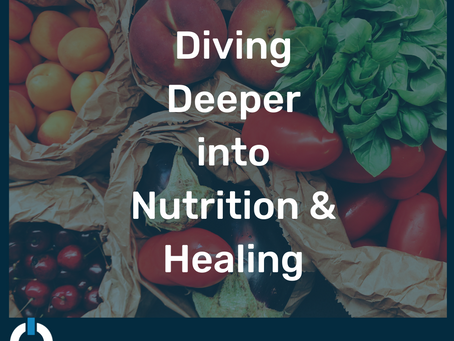Diving Deeper into Nutrition & Healing