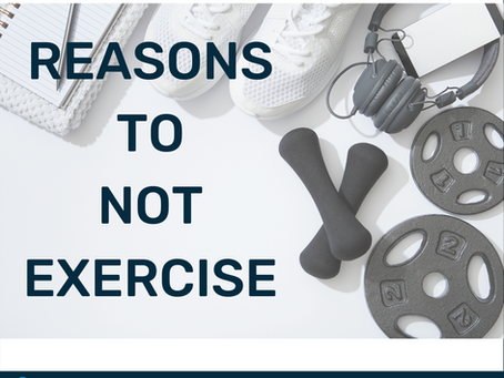 Reasons to NOT exercise