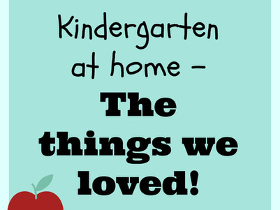 Kindergarten at Home - The things we loved!