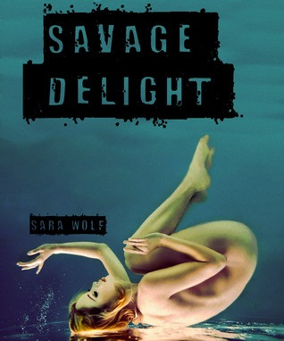 Savage Delight, Sara Wolf, young adult romance