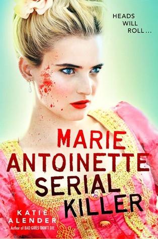 Marie Antoinette Serial Killer, Katie Alender, Young adult, YA ghost stories