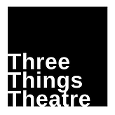 Text reading 'Three Things Theatre', in a black box.
