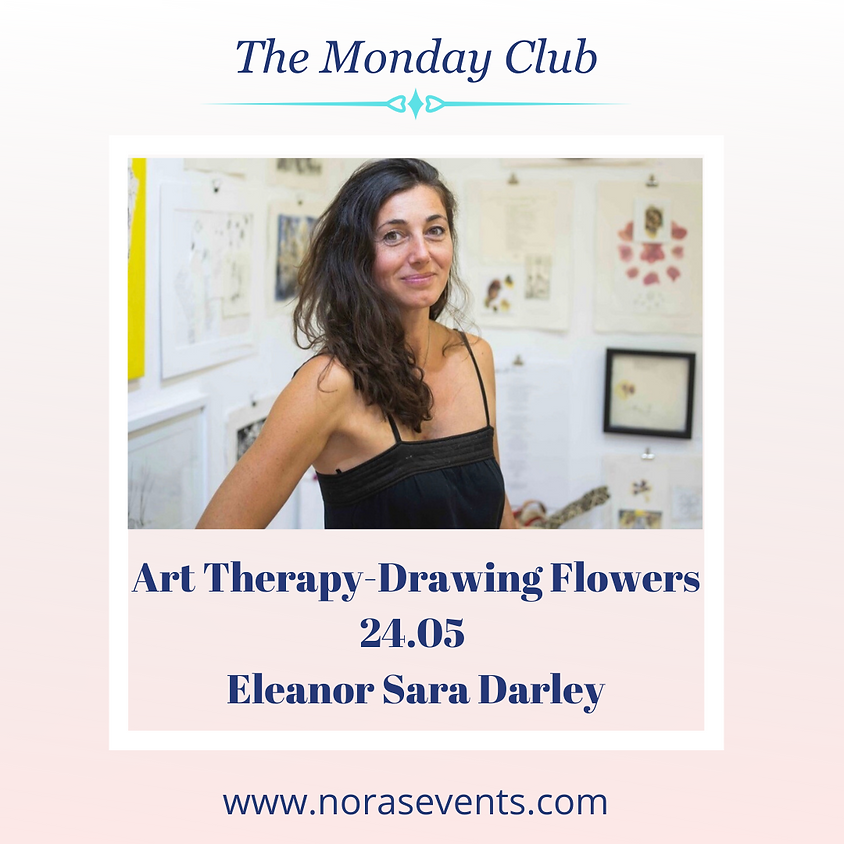 The Monday Club - Art Therapy - Drawing Flowers with Eleanor Sara Darley