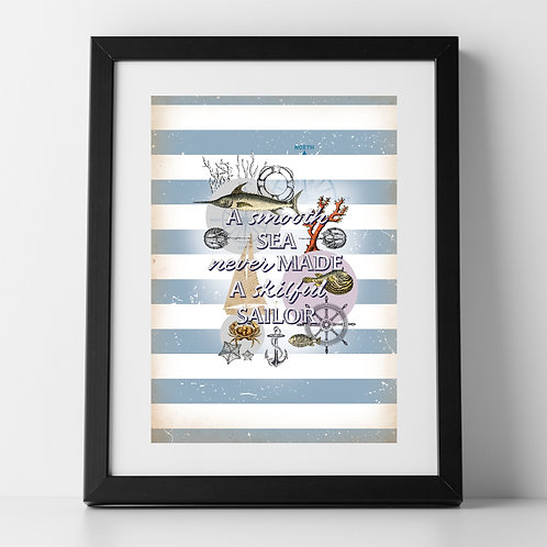 'A smooth sea never made a skilful sailor' Unframed Poster Prints