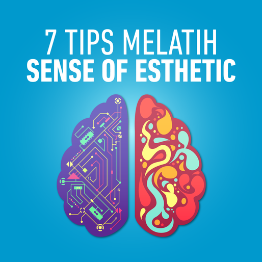 7 Tips Melatih Sense of Esthetic
