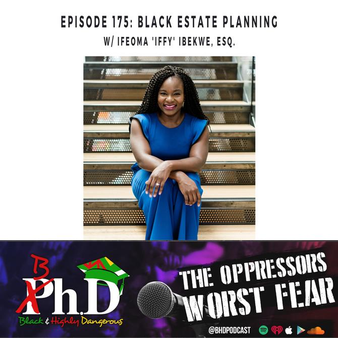 Episode 175: Black Estate Planning w/ Ifeoma 'Iffy' Ibekwe