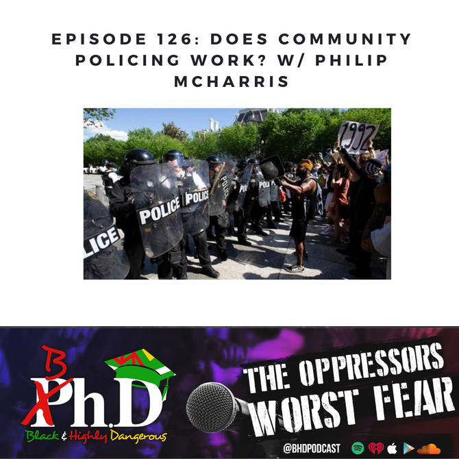 Episode 126: Does Community Policing Work? - w/ Philip McHarris