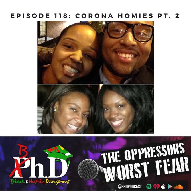 Episode 118: Corona Homies Pt. 2