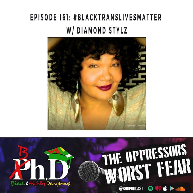 Episode 161: #BlackTransLivesMatter w/ Diamond Stylz