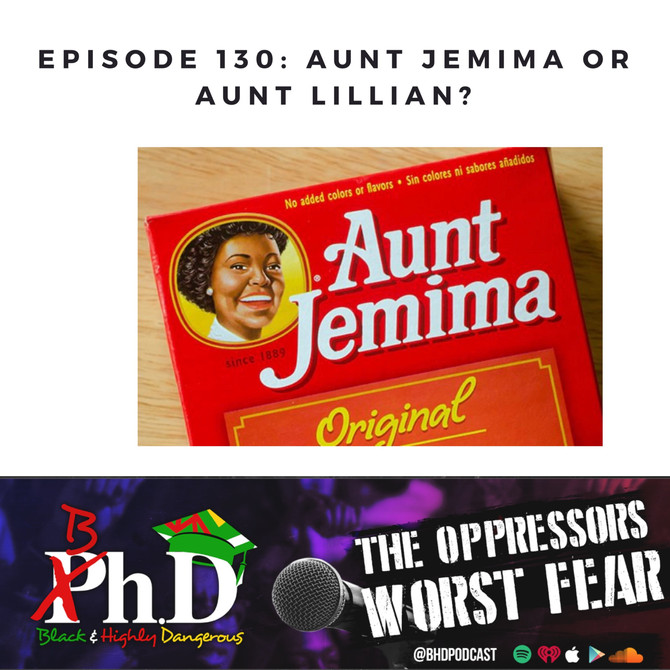Episode 130: Aunt Jemima or Aunt Lillian?