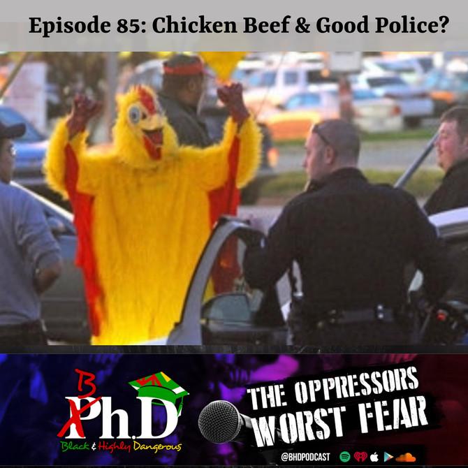 Episode 85: Chicken Beef & Good Police?