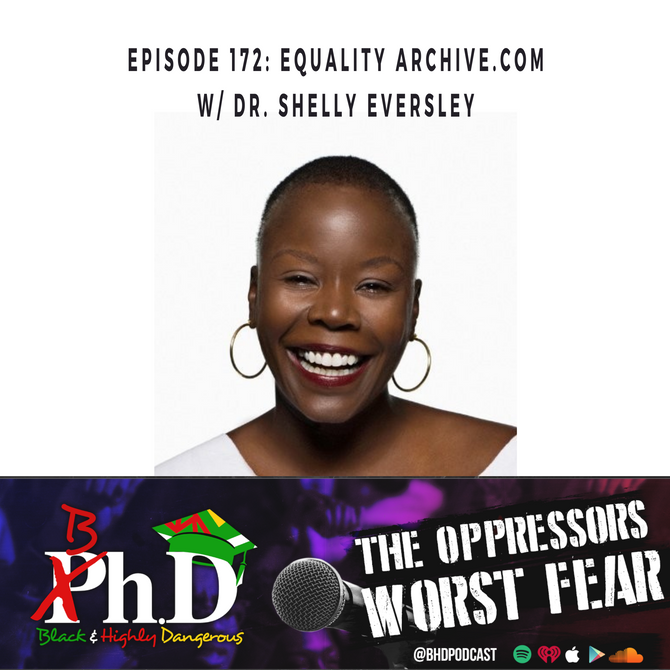 Episode 172: Equality Archive.Com w/ Dr. Shelly Eversley