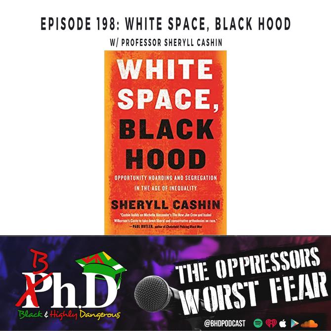 Episode 198: White Space, Black hood w/ Dr. Sheryll Cashin