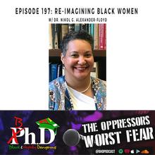 Episode 197: Re-imagining Black Women w/ Dr. Nikol Alexander-floyd