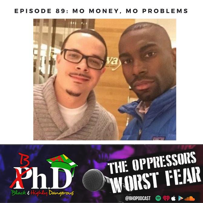 Episode 89: Mo Money, Mo Problems