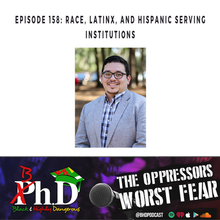 Episode 158: Race, Latinx, & Hispanic Serving Institutions