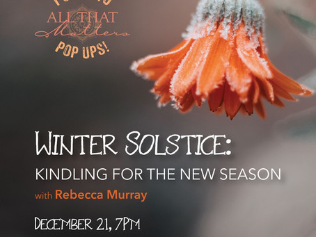 Winter Solstice - Kindling for the New Season