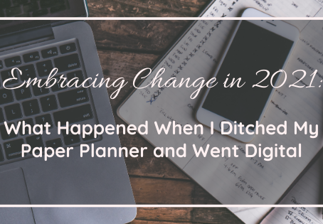 Embracing Change in 2021: What Happened When I Ditched My Paper Planner and Went Digital