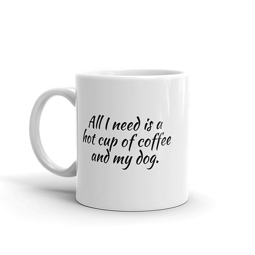 All I need is a hot cup of coffee and my dog.