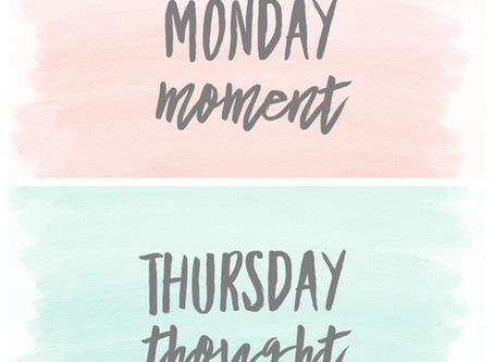 Monday moment, Thursday thought