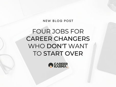 Four Jobs for Career Changers Who Don't Want to Start Over