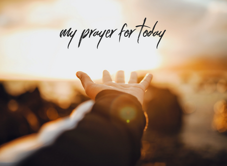 my prayer for today