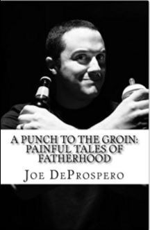 Q&A with Author Joe DeProspero on the Pain and Humor of Fatherhood