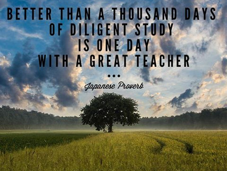 Better than a thousand days of diligent study is one day with a great teacher